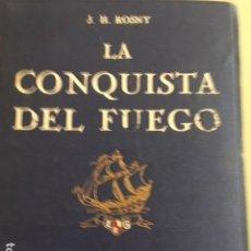 Libros antiguos: LA CONQUISTA DEL FUEGO. J.H. ROSNY. PRECIOSAS ILUSTRACIONES SERRA MASSANA.. Lote 124597587