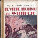 Libros antiguos: SPALDING : EL VIEJO MOLINO DE WITHROSE (LIBR. RELIGIOSA, C. 1930). Lote 124633523