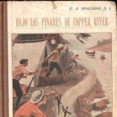 Libros antiguos: SPALDING : BAJO LOS PINARES DE COPPER RIVER (LIB. RELIGIOSA, 1927). Lote 126646515