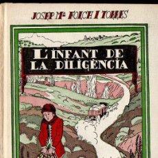 Libros antiguos: FOLCH I TORRES : L'INFANT DE LA DILIGÈNCIA (BAGUÑÁ, 1935) COMO NUEVO - EN CATALÁN. Lote 127665179