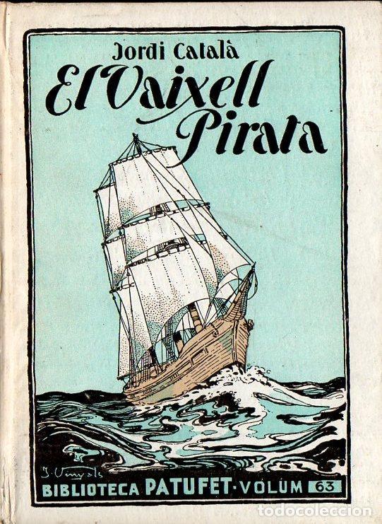 FOLCH I TORRES : EL VAIXELL PIRATA (BAGUÑÁ, 1931) COMO NUEVO - EN CATALÁN (Libros Antiguos, Raros y Curiosos - Literatura Infantil y Juvenil - Novela)