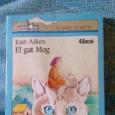 Libros antiguos: EL GAT MOG - JOAN AIKEN - CATALÀ - CATALAN - EL VAIXELL DE VAPOR. EDITORIAL CRUÏLLA 1988. Lote 133325930