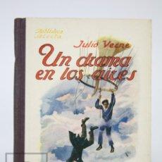 Libros antiguos: ANTIGUO LIBRO ILUSTRADO - UN DRAMA EN LOS AIRES. JULIO VERNE - BIBLIOTECA SELECTA. RAMÓN SOPENA,1935. Lote 136032250