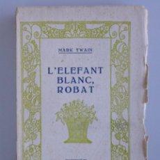 Libros antiguos: MARK TWAIN // L'ELEFANT BLANC, ROBAT // TRADUCCIÓ DE JOSEP CARNER // EDITORIAL CATALANA // CATALÁ. Lote 136057154