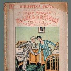 Libros antiguos: BLANCA O BRUNA. BIBLIOTECA GENTIL MIRACLE, JOSEP 1931. Lote 136638322