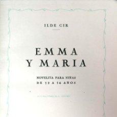 Libros antiguos: ILDER GIR. EMMA Y MARÍA. NOVELITA PARA NIÑAS DE 12 A 16 AÑOS. BARCELONA, 1941. Lote 141581998