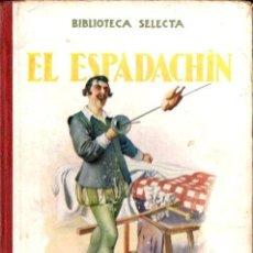 Libros antiguos: EL ESPADACHÍN (SELECTA SOPENA, 1930). Lote 141808714