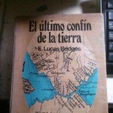 Libros antiguos: EL ULTIMO CONFÍN DE LA TIERRA, E. LUCAS BRIDGES, MARYMAR . Lote 148170142