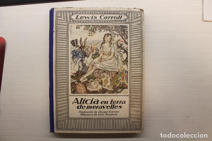 ALÍCIA EN TERRA DE MERAVELLES, JOSEP CARNER, DIBUIXOS LOLA ANGLADA, LEWIS CARROLL, 1ª EDICIÓN, 1927 (Libros Antiguos, Raros y Curiosos - Literatura Infantil y Juvenil - Novela)