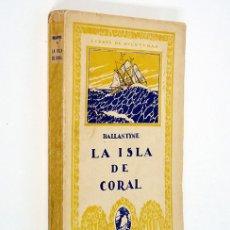 Libros antiguos: ROBERTO M [ [ROBERT MICHAEL] BALLANTYNE. LA ISLA DE CORAL. CALPE, LIBROS DE AVENTURAS 1921. ILUSTR.. Lote 155755886
