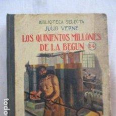 Libros antiguos: JULIO VERNE : LOS QUINIENTOS MILLONES DE LA BEGUN (SELECTA SOPENA, 1936). Lote 156923354