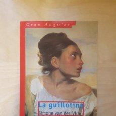 Libros antiguos: LA GUILLOTINA. SIMONE VAN DER VLUGT. SM ED. 2001. Lote 221907978