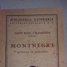 Libros antiguos: MONTNEGRE. NOVEL-LA DE LA MUNTANYA. JOSEP ROIG I RAVENTÓS. LIBRERÍA CATALONIA. BARCELONA. 1925.. Lote 161558514