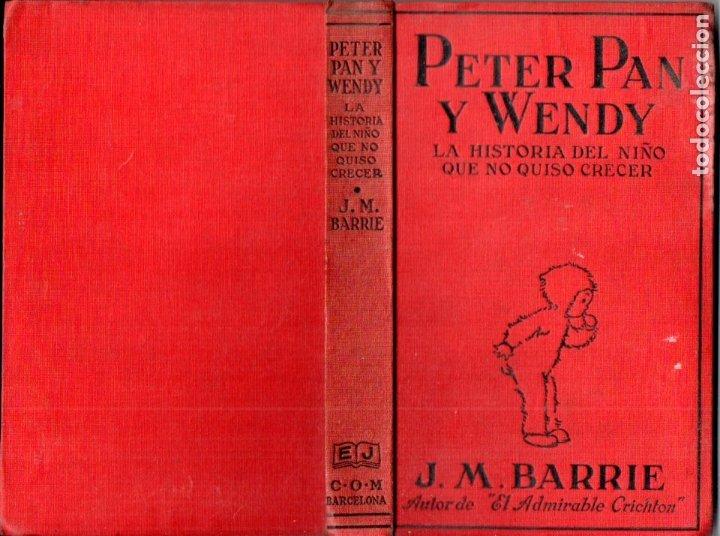 J. M. BARRIE : PETER PAN Y WENDY - EDITORIAL JUVENTUD, 1925 - PRIMERA EDICIÓN ESPAÑOLA (Libros Antiguos, Raros y Curiosos - Literatura Infantil y Juvenil - Novela)
