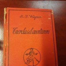 Libros antiguos: TZERCLAS EL AVENTURERO - STANLEY J. WEYMAN - 1933. Lote 175702754