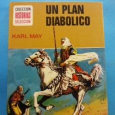 Libros antiguos: UN PLAN DIABÓLICO. KARL MAY. COLECCION HISTORIAS SELECCION. EDITORIAL. BRUGUERA S.A. Lote 178123465