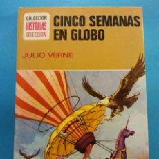 Libros antiguos: CINCO SEMANAS EN GLOBO. JULIO VERNE. COLECCION HISTORIAS SELECCION. EDITORIAL. BRUGUERA S.A. Lote 178123552
