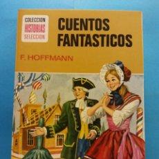 Libros antiguos: CUENTOS FANTÁSTICOS. F. HOFFMANN. COLECCION HISTORIAS SELECCION. ED. BRUGUERA S.A. Lote 178124705