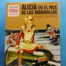 Libros antiguos: ALICIA EN EL PAÍS DE LAS MARAVILLAS. LEWIS CARROL. COLECCION HISTORIAS SELECCION. ED. BRUGUERA S.A. Lote 178125972