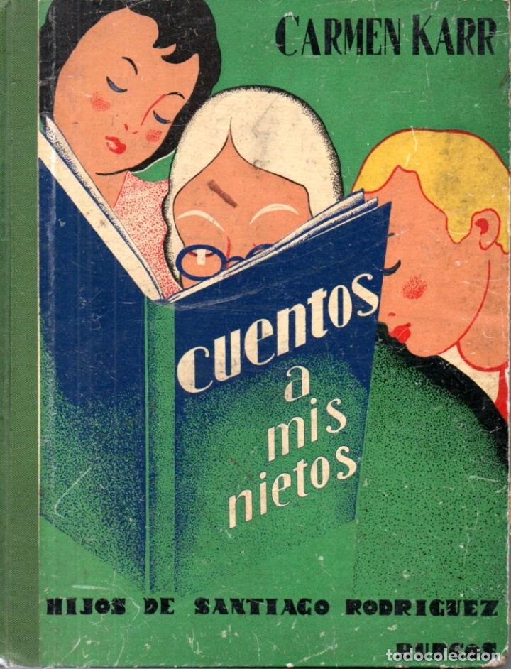 CARMEN KARR . CUENTOS A MIS NIETOS :(H. DE S. RODRÍGUEZ, BURGOS, 1932) PRIMERA EDICIÓN (Libros Antiguos, Raros y Curiosos - Literatura Infantil y Juvenil - Novela)