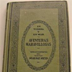 Libros antiguos: EN TIERRA Y EN MAR, AVENTURAS MARAVILLOSAS - OBRAS COMPLETAS DEL CAPITÁN MAYNE-REID - TOMO V. Lote 184021237