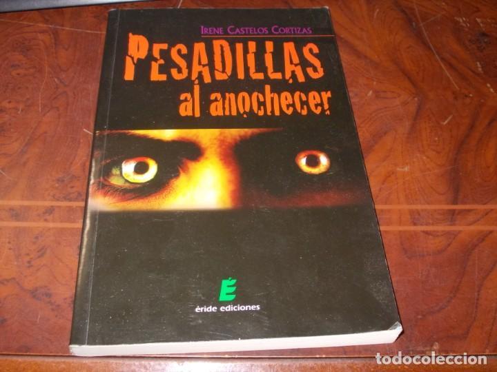 PESADILLAS AL ANOCHECER, IRENE CASTELOS CORTÍZAS. ERIDE EDICIONES 1ª ED. MARZO 2.009 (Libros Antiguos, Raros y Curiosos - Literatura Infantil y Juvenil - Novela)