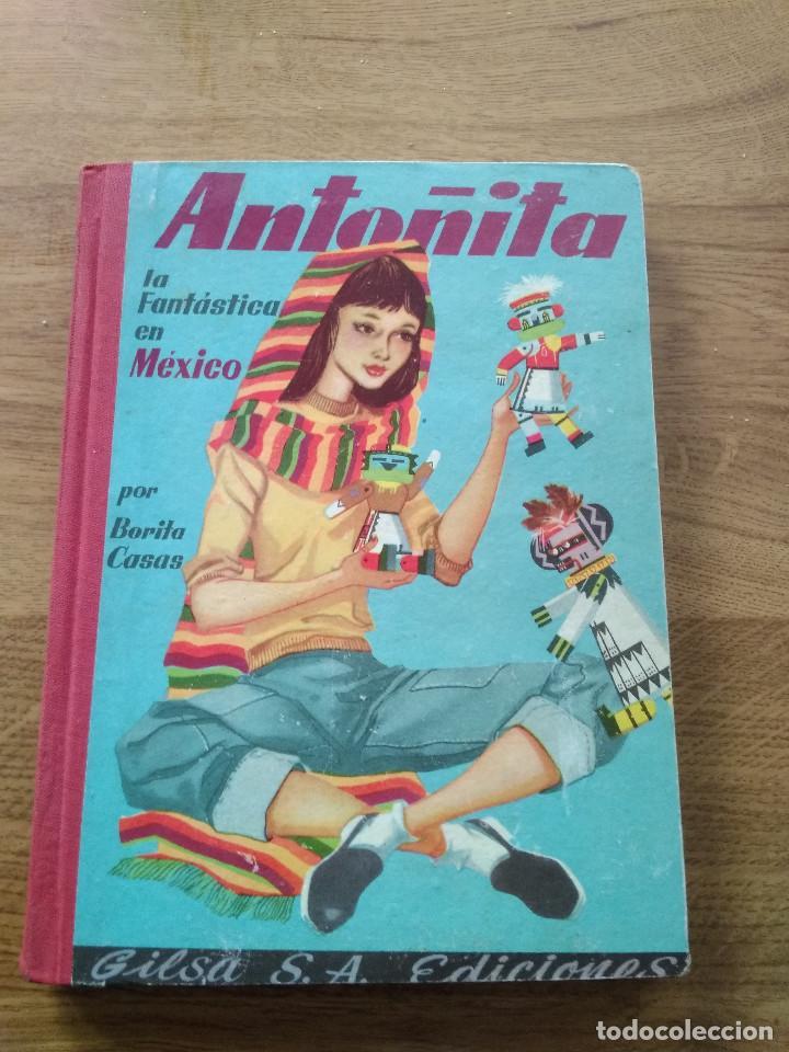ANTOÑITA LA FANTASTICA EN MEXICO / BORITA CASA / GILSA S.A / PRIMERA EDICION 1957 (Libros Antiguos, Raros y Curiosos - Literatura Infantil y Juvenil - Novela)