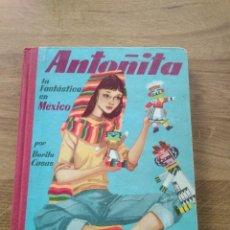 Libros antiguos: ANTOÑITA LA FANTASTICA EN MEXICO / BORITA CASA / GILSA S.A / PRIMERA EDICION 1957. Lote 194178892