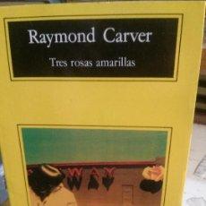 Libros antiguos: TRES ROSAS AMARILLAS, RAYMON CARVER, ANAGRAMA EDITORIAL.. Lote 195310747