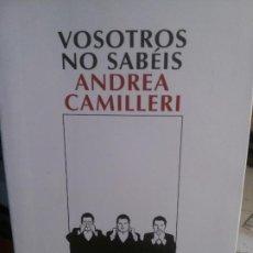 Libros antiguos: VOSOTROS NO SABÉIS POR ANDREA CAMILLERI, NARRATIVA SALAMANDRA.. Lote 195313792
