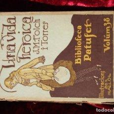 Libros antiguos: UNA VIDA HEROICA DE LA BIBLIOTECA PATUFET, (NÚMERO 38) DE J.M.FOLCH I TORRES POR SÓLO OCHO EUROS. Lote 196216136