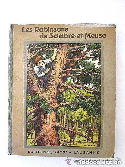 Libros antiguos: LES ROBINSONS DE SAMBRE ET MEUSE 1917 Editions SPES. EDMOND CHOLLET En francés 1ª Edición - Foto 6 - 196730876