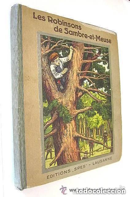 LES ROBINSONS DE SAMBRE ET MEUSE 1917 EDITIONS SPES. EDMOND CHOLLET EN FRANCÉS 1ª EDICIÓN (Libros Antiguos, Raros y Curiosos - Literatura Infantil y Juvenil - Novela)
