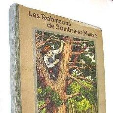 Libros antiguos: LES ROBINSONS DE SAMBRE ET MEUSE 1917 EDITIONS SPES. EDMOND CHOLLET EN FRANCÉS 1ª EDICIÓN. Lote 196730876