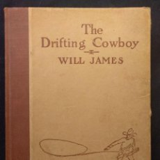 Libros antiguos: THE DRIFTING COWBOY. WILL JAMES. ILLUSTRATED BY THE AUTHOR. NEW YORK - LONDON. SCRIBNER'S SONS. 1925. Lote 203296435