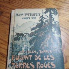 Livros antigos: FUGINT DE LES TERRES ROGES. FOLCH I TORRES - BIBLIOTECA PATUFET Nº 16. 1912. Lote 213515268