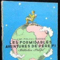 Libros antiguos: LES FORMIDABLES AVENTURES DE PERE FI, PER J Mª FOLCH I TORRES, 1934. BIBLIOTECA PATUFET. Lote 215749818