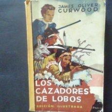 Libros antiguos: LOS CAZADORES DE LOBOS. JAMES OLIVER CURWOOD. EDICIÓN ILUSTRADA. ED. JUVENTUD. Lote 223691802
