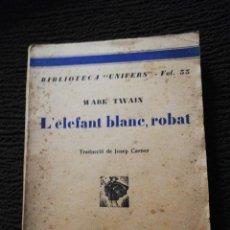 Libros antiguos: L' ELEFANT BLANC, ROBAT. MARC TWAIN. BIBLIOTECA UNIVERS. VOL 33. TRADUCCIÓ JOSEP CARNER. Lote 232877130
