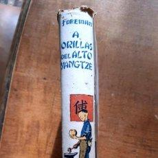 Libros antiguos: A ORILLAS DEL ALTO YANGTZE 1ª EDICIÓN 1935 3DITORIAL JUVENTUD. Lote 243808860