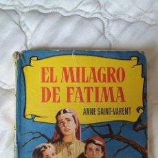 Libros antiguos: LIBRO EL MILAGRO DE FATIMA ANNE SAINT VARENT - CON ILUSTRACIONES 1963 PAG 254. Lote 245433720