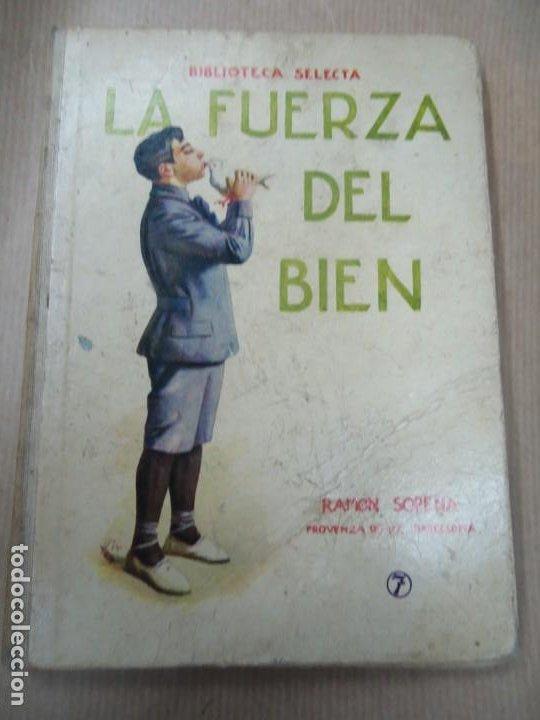 LA FUERZA DEL BIEN 1934 BIBLIOTECA SELECTA DE SOPENA CON 78 PÁGINAS ILUSTRADO ENCUADERNACIÓN ORIGINA (Libros Antiguos, Raros y Curiosos - Literatura Infantil y Juvenil - Novela)