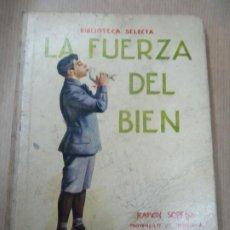 Libros antiguos: LA FUERZA DEL BIEN 1934 BIBLIOTECA SELECTA DE SOPENA CON 78 PÁGINAS ILUSTRADO ENCUADERNACIÓN ORIGINA. Lote 254353595