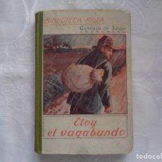 Libros antiguos: CONDESA DE SEGUR. ELOY EL VAGABUNDO. 1932. TRADUCCIÓN DE CAMILA MONER.. Lote 254443320