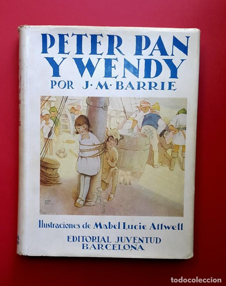 PETER PAN Y WENDY - 1935 - EDITORIAL JUVENTUD - EDICIÓN DE LUJO. (Libros Antiguos, Raros y Curiosos - Literatura Infantil y Juvenil - Novela)