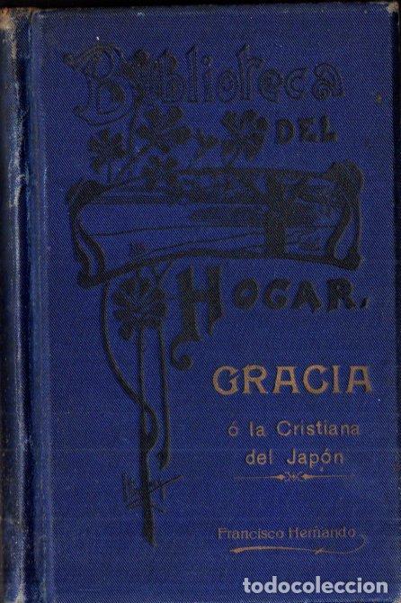 FRANCISCO HERNANDO ; GRACIA O LA CRISTIANA DEL JAPÓN (1906) (Libros Antiguos, Raros y Curiosos - Literatura Infantil y Juvenil - Novela)