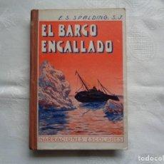 Libros antiguos: P. ENRIQUE S. SPALDING, S. J. EL BARCO ENCALLADO. 1933. ILUSTRADO.. Lote 263078520