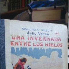Libros antiguos: JULIO VERNE. UNA INVERNADA ENTRE LOS HIELOS. BIBLIOTECA SELECTA SOPENA Nº 69. AÑO 1932 IN 8º M 16,5X. Lote 267902024