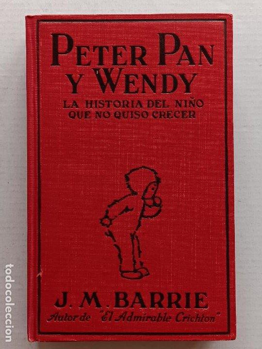 PETER PAN Y WENDY J.M.BARRIE EDITORIAL JUVENTUD 1925 1° EDICION (Libros Antiguos, Raros y Curiosos - Literatura Infantil y Juvenil - Novela)