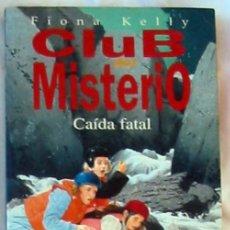 Libros antiguos: CAÍDA FATAL - FIONA KELLY - CLUB DEL MISTERIO - ED. B 1998 - VER DESCRIPCIÓN. Lote 276129778